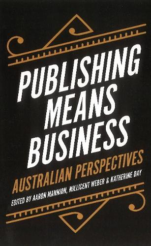 Publishing Means Business: Australian Perspectives - Publishing (Paperback)