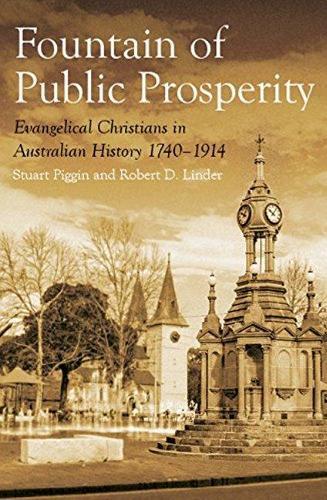 The Fountain of Public Prosperity: Evangelical Christians in Australian History 1740-1914 (Hardback)