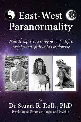 East-West Paranormality: Miracle Experiences, Yogins and Adepts, Psychics and Spiritualists Worldwide (Paperback)