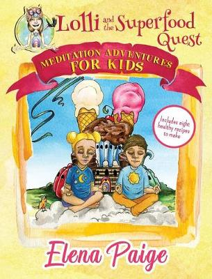 Lolli and the Superfood Quest - Meditation Adventures for Kids 07 (Hardback)