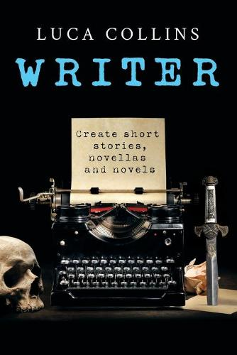 Writer: How to Write Short Stories Novellas and Novels (Paperback)