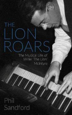 The Lion Roars: The Musical Life of Willie 'the Lion' McIntyre (Paperback)