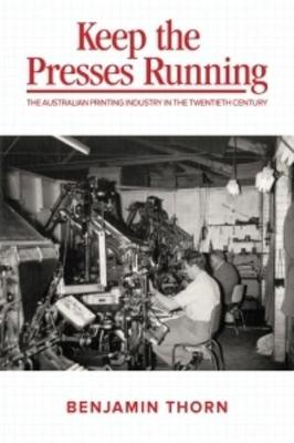 Keep the Presses Running: The Australian Printing Industry in the Twentieth Century (Paperback)