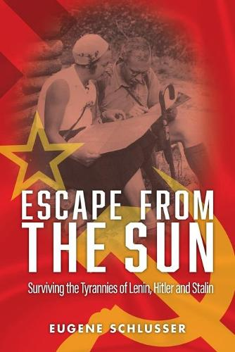 Escape from the Sun: Surviving the Tyrannies of Lenin, Hitler and Stalin (Paperback)