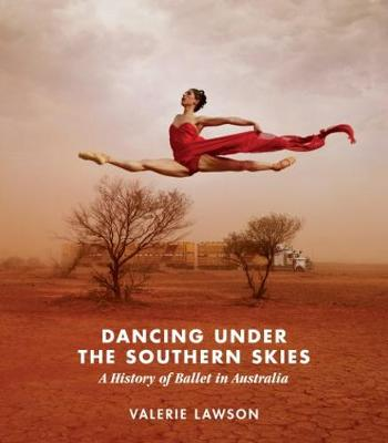 Dancing Under the Southern Skies: A History of Ballet in Australia (Paperback)