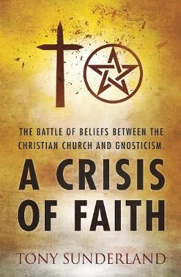 A Crisis of Faith: The Battle of Beliefs Between the Christian Church and Gnosticism (Paperback)
