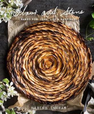 Flour and Stone: Baked for Love, Life and Happiness (Hardback)