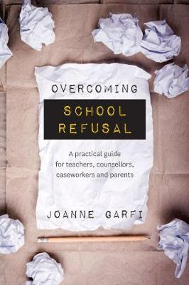 Overcoming School Refusal: A Practical Guide for Teachers, Counsellors, Caseworkers and Parents (Paperback)