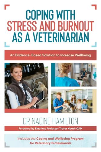 Coping with Stress and Burnout as a Veterinarian: An Evidence-Based Solution to Increase Wellbeing (Paperback)
