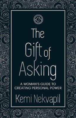The Gift of Asking: A Woman's Guide to Creating Personal Power (Paperback)