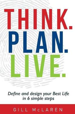 Think. Plan. Live.: Define and Design Your Best Life in 6 Simple Steps (Paperback)