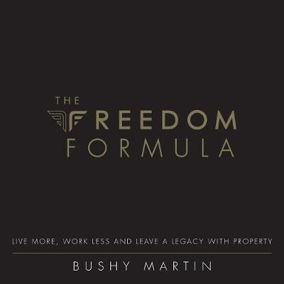 The Freedom Formula: Live More, Work Less and Leave a Legacy with Property (Paperback)