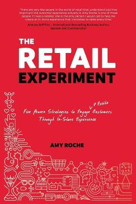 The Retail Experiment: Five Proven Strategies to Engage & Excite Customers Through In-Store Experience (Paperback)