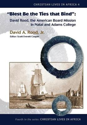 Blest Be the Ties That Bind: David Rood, the American Board Mission in Natal and Adams College (Paperback)