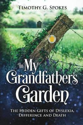 In My Grandfathers Garden: The Hidden Gifts of Dyslexia, Difference and Death (Paperback)