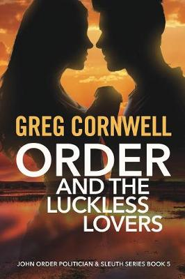 Order and the Luckless Lovers: John Order Politician & Sleuth Series Book 5 (Paperback)