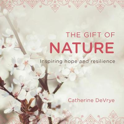 The Gift of Nature: Inspiring hope and resilience (Paperback)