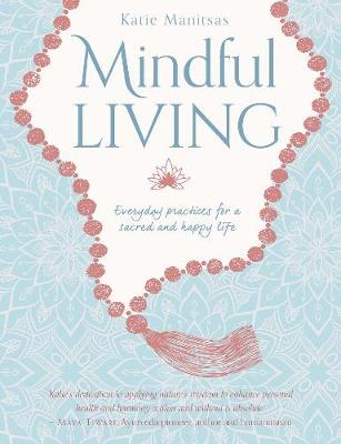 Mindful Living: Everyday teachings and spiritual practices for a sacred and happy life (Paperback)