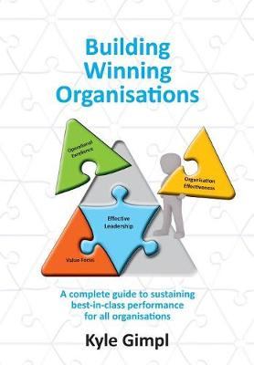Building Winning Organisations: A Complete Guide to Sustaining Best-In-Class Performance for All Organisations (Paperback)