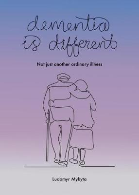 Dementia is Different: Not just another ordinary illness (Paperback)