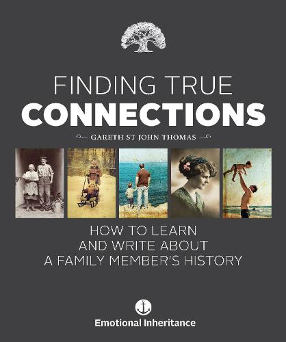 Finding True Connections: How to Learn and Write About a Family Member's History (Hardback)