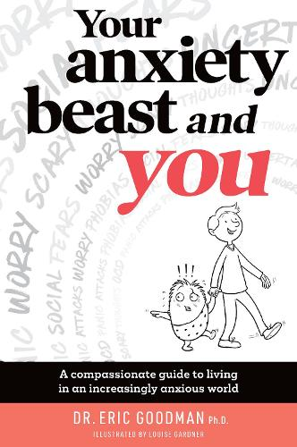 Your Anxiety Beast and You: A Compassionate Guide to Living in an Increasingly Anxious World (Paperback)