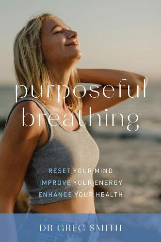 Purposeful Breathing: Reset Your Mind * Improve Your Energy * Enhance Your Health (Paperback)