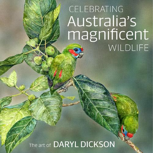 Celebrating Australia's Magnificent Wildlife: The Art of Daryl Dickson (Hardback)