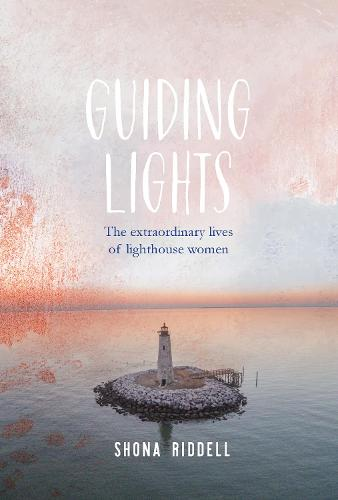 Guiding Lights: The Extraordinary Lives of Lighthouse Women (Hardback)
