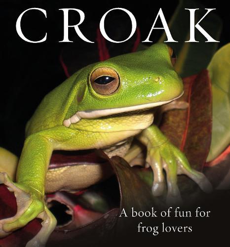 Croak: A Book of Fun for Frog Lovers - Animal Happiness (Hardback)