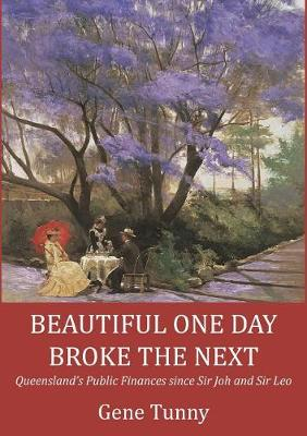 Beautiful One Day, Broke the Next: Queensland's Public Finances Since Sir Joh and Sir Leo (Paperback)