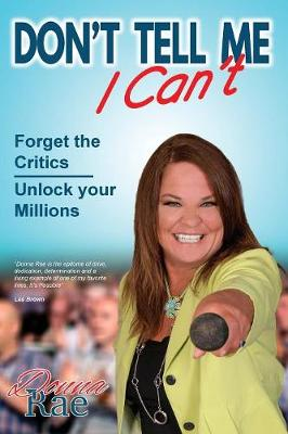 Don't Tell Me I Can't: Forget the Critics - Unlock Your Millions (Paperback)