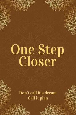 One Step Closer: Don't Call It a Dream. Call It a Plan. (Paperback)