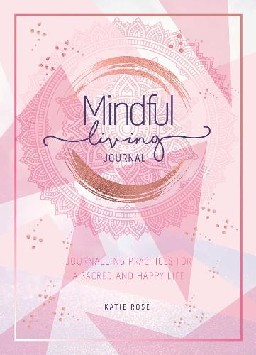 Mindful Living Journal: Journalling Practices for a sacred and happy life (Paperback)
