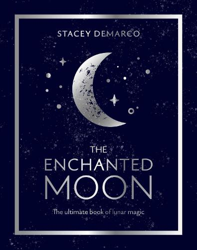 The Enchanted Moon: The Ultimate Book of Lunar Magic (Hardback)