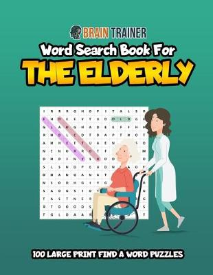 Word Search for the Elderly - 100 Large Print Find a Word Puzzles (Paperback)
