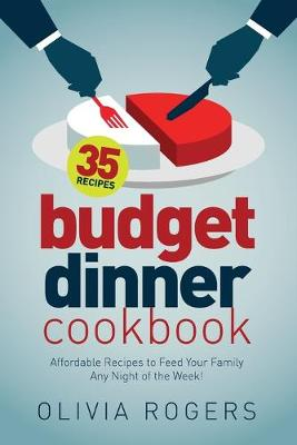 Budget Dinner Cookbook (2nd Edition): 35 Affordable Recipes to Feed Your Family Any Night of the Week! (Paperback)