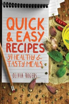 Quick and Easy Recipes: 34 Healthy & Tasty Meals for Busy Moms To Feed The Whole Family! (Paperback)