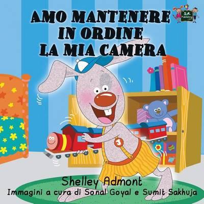 Amo mantenere in ordine la mia camera: I Love to Keep My Room Clean (Italian Edition) - Italian Bedtime Collection (Paperback)