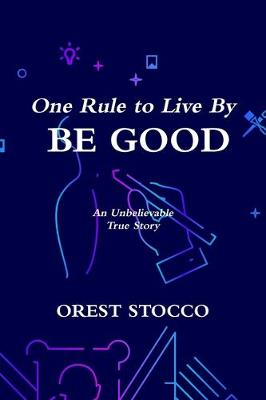 One Rule to Live By BE GOOD (Paperback)