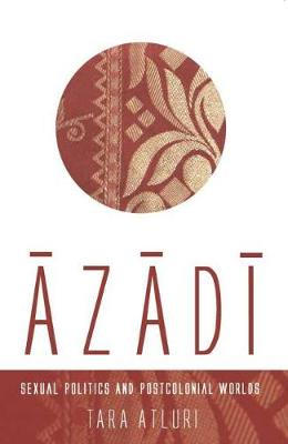 Azadi: Sexual Politics and Postcolonial Worlds (Paperback)