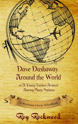 Dave Dashaway Around the World: A Workman Classic Schoolbook - Dave Dashaway 4 (Hardback)