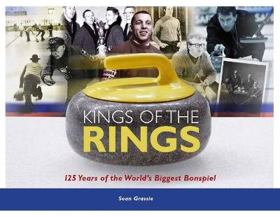 Kings of the Rings: 125 Years of the World's Biggest Bonspiel (Paperback)