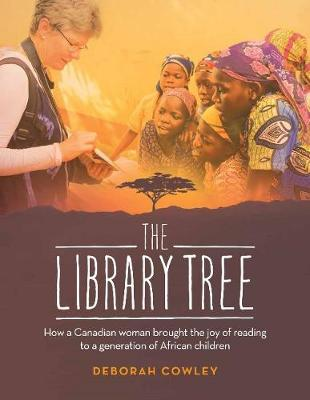 The Library Tree: How a Canadian Woman Brought the Joy of Reading to a Generation of African Children (Paperback)