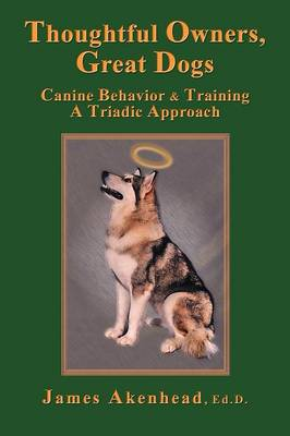 Thoughtful Owners, Great Dogs: Canine Behavior and Training A Triadic Approach (Paperback)