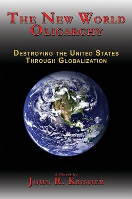 The New World Oligarchy: Destroying the United States Through Globalization A Novel (Paperback)