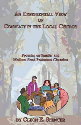 An Experiential View of Conflict in the Local Church: Focusing on Smaller and Medium-Sized Protestant Churches (Paperback)