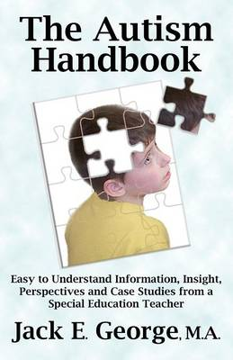 The Autism Handbook: Easy to Understand Information, Insight, Perspectives and Case Studies from a Special Education Teacher (Paperback)