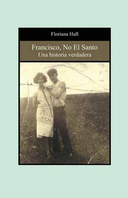Francisco, No El Santo: Una Historia Verdadera (Francis, Not the Saint) (Spanish Edition) (Paperback)