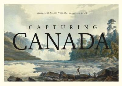 Capturing Canada: Historical Prints from the Collection of EY (Paperback)
